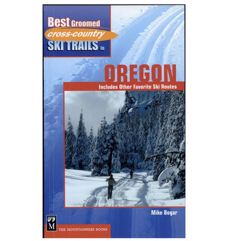 Mountaineers Books Best Groomed Cross-Country Ski Trails In Oregon: Includes Other Favorite Ski Routes